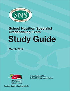 2017 School Nutrition Specialist (SNS) Credentialing Exam Study Guide